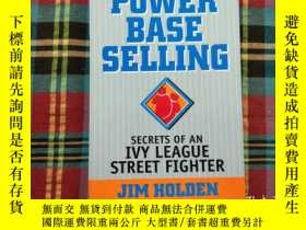 二手書博民逛書店Power罕見Base Selling:Secrets of an Ivy League Street Fight