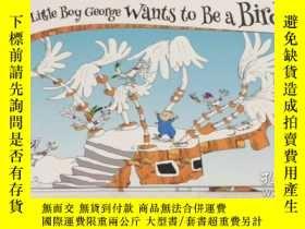 二手書博民逛書店Little罕見Boy George Wants to Be a Bird 英文兒童讀物 英文繪本 精裝Y34
