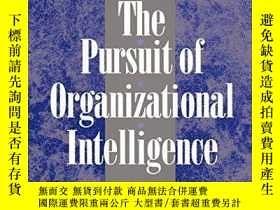 二手書博民逛書店The罕見Pursuit Of Organizational IntelligenceY256260 Jame