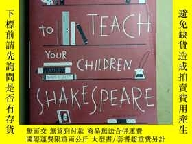 二手書博民逛書店H0W罕見T0 TEACH Y0UR CHlLDREN SHAKE SPEAREY387491 出版20