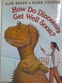 【書寶二手書T4/少年童書_EM3】How Do Dinosaurs Get Well Soon?_Yolen, Jane/ Teague, Mark (ILT)