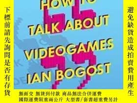 二手書博民逛書店How罕見To Talk About Videogames-如何談論電子遊戲Y436638 Ian Bogos