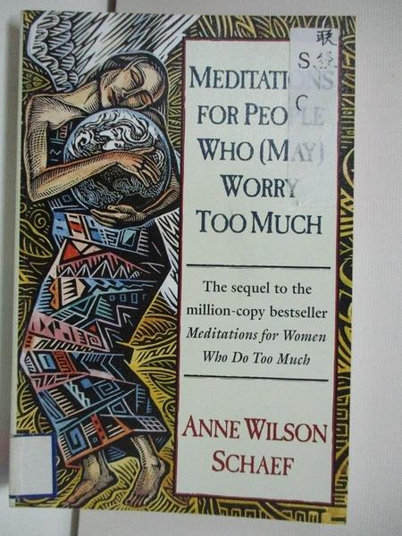 【書寶二手書T6/體育_AYD】Meditations for People Who Worry_Schaef, Anne Wilson (EDT)/ Woodruff, Cheryl (EDT)