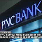 PNC Survey: Nearly 50 Percent Of Businesses Will Require Employees To Get Vaccine