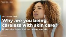 12 careless habits that are ruining your skin