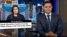 Jimmy Kimmel and Trevor Noah say goodbye to Sarah Huckabee Sanders' 'Hucka B.S.'