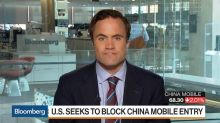 U.S. Moves to Block China Mobile Entry