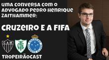 TROPEIRÃOCAST - Cruzeiro e FIFA: juristas explicam o imbróglio que pode até rebaixar a Raposa