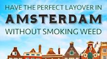 Have the Perfect Layover in Amsterdam Without Smoking Weed