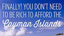 Finally! You Don't Need to Be Rich to Afford the Cayman Islands