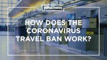 How will the coronavirus travel ban work? Yahoo News Explains
