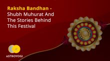 Raksha Bandhan - Shubh Muhurat And The Stories Behind This Festival