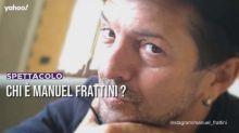 Chi è Manuel Frattini?