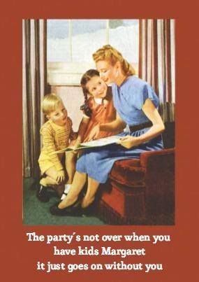 """Because while <a href=""""https://www.scribbler.com/mothers-day-cards/the-partys-not-over"""" target=""""_blank"""">being a mum</a> is obviously the best thing she ever did, there was once a time when she did other things that were quite fun too."""