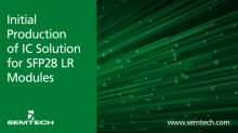 Semtech Announces Initial Production of an IC Solution for SFP28 LR Modules for Data Centers and Wireless Applications