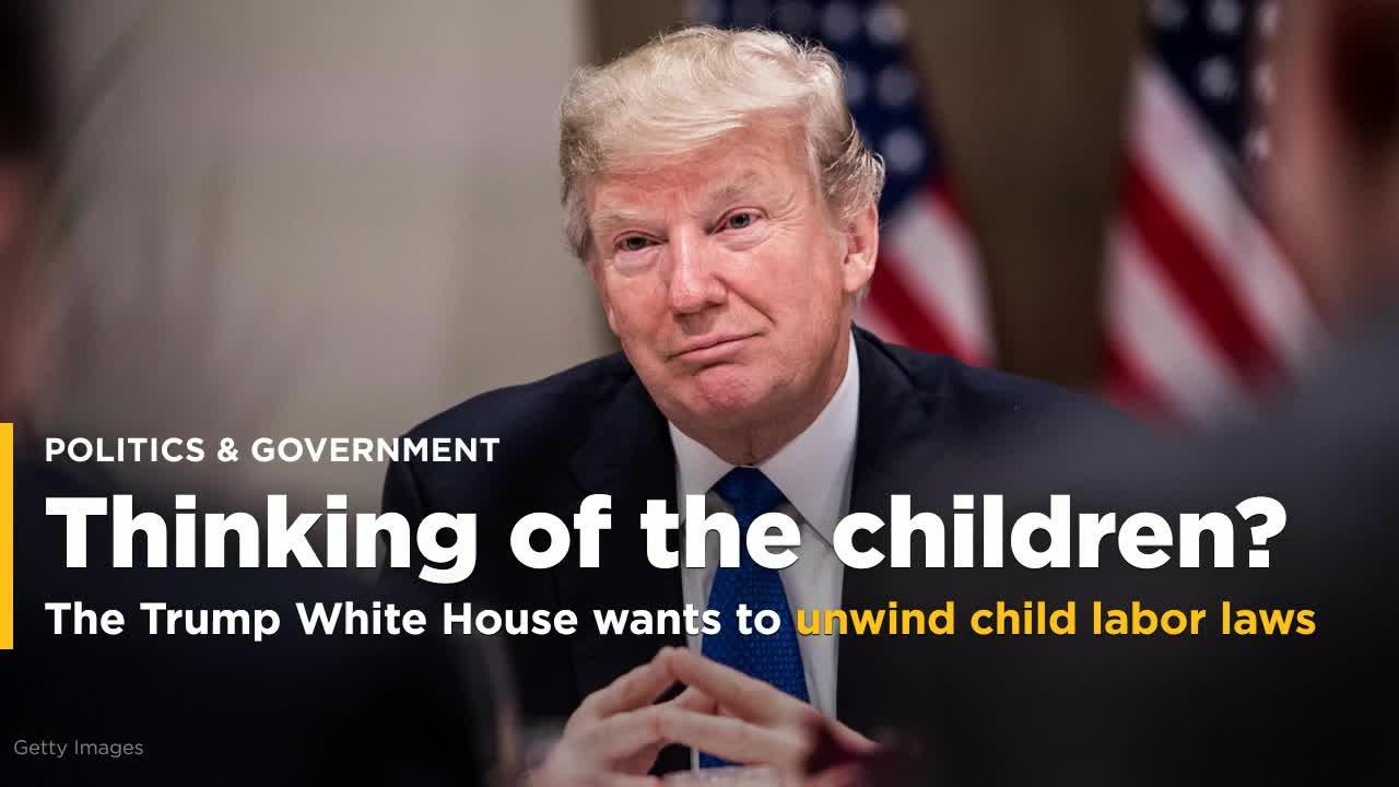 Trump Administration Wants To Unwind Child Labor Laws