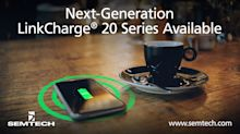 Semtech Releases Next-Generation LinkCharge® 20 Series Wireless Charging Platform