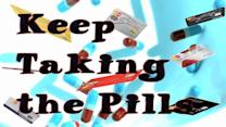 Keep Taking the Pills