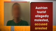 Austrian tourist allegedly molested, accused arrested