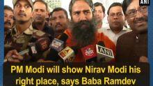 PM Modi will show Nirav Modi his right place, says Baba Ramdev