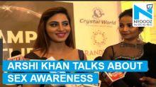 Arshi Khan talks about sex awareness