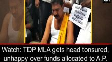 Watch: TDP MLA gets head tonsured, unhappy over funds allocated to A.P.