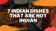 Watch: 7 Indian Dishes That Are Not Indian