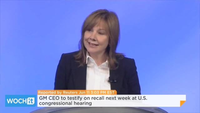 GM CEO To Testify On Recall Next Week At U.S. Congressional Hearing