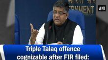Triple Talaq offence cognizable after FIR filed: Ravi Shankar Prasad
