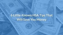 Health Savings Account Rules: 6 Little-Known HSA Tips That Will Save You Money