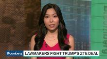 Lawmakers Fight Trump's ZTE Deal