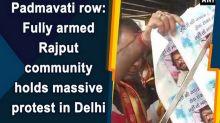 Padmavati row: Fully armed Rajput community holds massive protest in Delhi