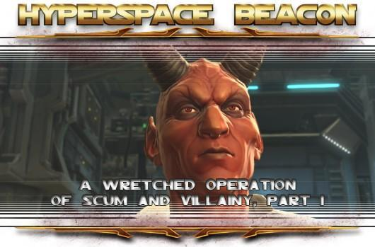 Hyperspace Beacon: SWTOR, a wretched operation of Scum and Villainy, part 1