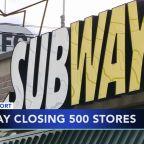 Subway closing 500 stores in U.S.