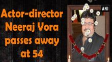 Actor-director Neeraj Vora passes away at 54