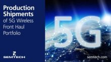 Semtech Announces Production Shipments of Industry's Most Comprehensive 5G Wireless Front Haul Portfolio