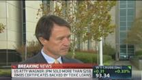 US Attorney Wagner: JPM took shortcuts to get mortgages t...