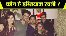 Sushant Singh Rajput Case: Who is Imtiyaz Khatri, Supplies drugs in Industry ?