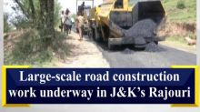 Large-scale road construction work underway in J&K's Rajouri