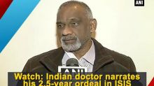 Watch: Indian doctor narrates his 2.5-year ordeal in ISIS captivity (Part - 1)