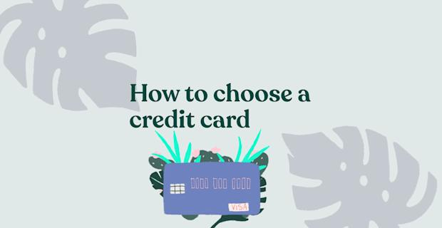 How to choose a credit card: The full breakdown
