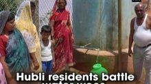 Hubli residents battle water woes
