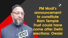 PM Modi's announcement to constitute Ram Temple Trust could have come after Delhi elections: Owaisi