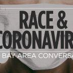 'Race and Coronavirus: A Bay Area Conversation'
