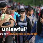 Lawyer says Trump's new asylum rule is 'patently unlawful'