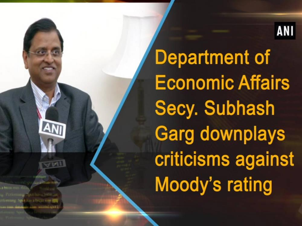 department of economic affairs secy subhash garg downplays criticisms against moody 39 s rating. Black Bedroom Furniture Sets. Home Design Ideas