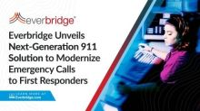 Everbridge Unveils Next-Generation 911 Solution to Modernize Emergency Calls to First Responders