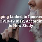 Vaping Linked to Increased COVID-19 Risk, According to New Study