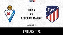 EIB vs ATL Dream11 Team Prediction La Liga 2020-21 Eibar vs Atletico Madrid Playing XI, Football Fantasy Tips