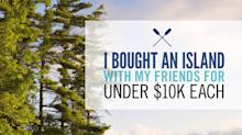 Living the Dream: I Bought an Island With My Friends for Under $10K Each